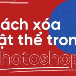 Xóa vật thể trong photoshop đơn giản với 4 công cụ