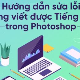 Cách sửa lỗi không viết được Tiếng Việt trong photoshop như thế nào ?