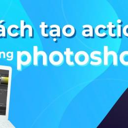 Các bước tạo action trong photoshop và 10 action có sẵn miễn phí