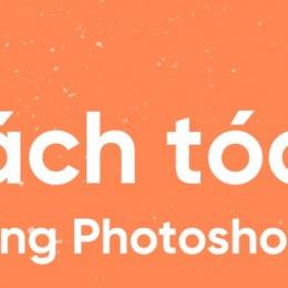 Hướng dẫn tách tóc photoshop chỉ với vài bước đơn giản